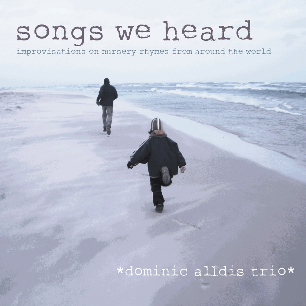 Songs We Heard - Improvisations on Nursery Rhymes from around the World by Dominic Alldis